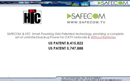 1 SAFECOM & HTC Smart Powering Grid Patented technology, providing a complete set of unlimited backup Power for CATV networks & Without Batteries US PATENT.