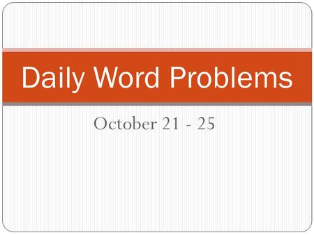 October 21 - 25 Daily Word Problems. 1. Inequality Martin can spend no more than $5.50 for lunch. He spent $4.60 for a sandwich and chips. How much can.