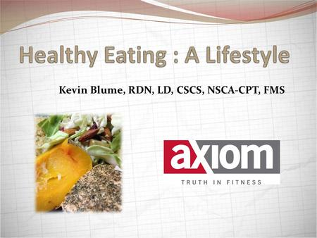 Kevin Blume, RDN, LD, CSCS, NSCA-CPT, FMS. Objectives Discuss the importance of healthy eating Define the basics of healthy eating Identify the key for.