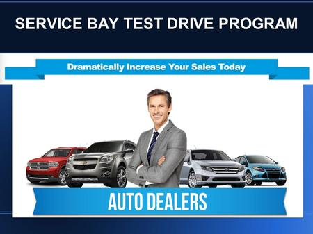 SERVICE BAY TEST DRIVE PROGRAM. Hand Out Flyer Below to Service Customers Daily As You Take Their Keys & Begin Generating an Extra 35 – 50 Test Drives.