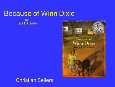 Because of Winn Dixie By: Kate DiCamillo Christian Sellers.