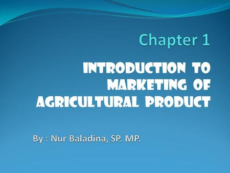 Introduction to Marketing of Agricultural Product.