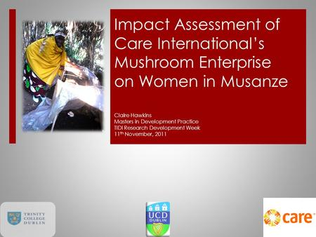 Impact Assessment of Care International's Mushroom Enterprise on Women in Musanze Claire Hawkins Masters in Development Practice TIDI Research Development.