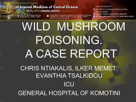 WILD MUSHROOM POISONING. A CASE REPORT CHRIS NTIAKALIS, ILKER MEMET, EVANTHIA TSALKIDOU ICU GENERAL HOSPITAL OF KOMOTINI.