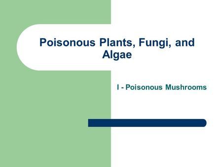 Poisonous Plants, Fungi, and Algae I - Poisonous Mushrooms.