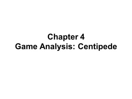 Chapter 4 Game Analysis: Centipede. Arcade Games Get a player to easily understand a game A player's game, even the game of an expert, could not last.
