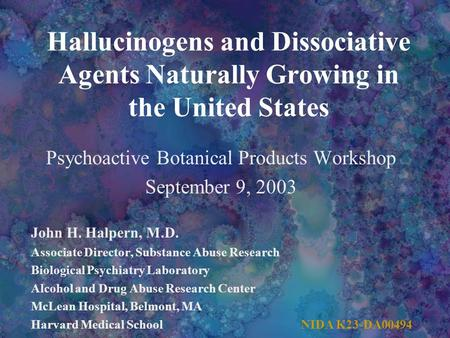Hallucinogens and Dissociative Agents Naturally Growing in the United States Psychoactive Botanical Products Workshop September 9, 2003 John H. Halpern,