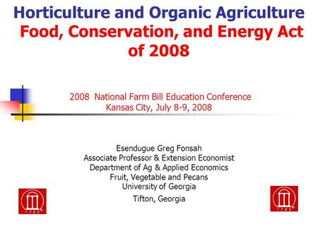 Horticulture and Organic Agriculture Food, Conservation, and Energy Act of 2008 2008 National Farm Bill Education Conference Kansas City, July 8-9, 2008.