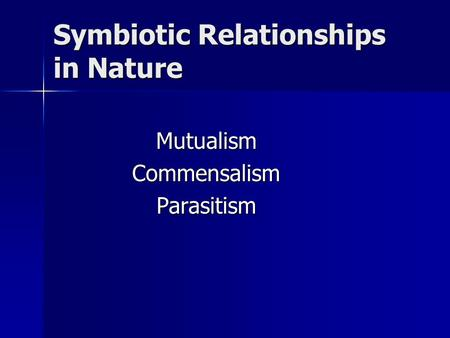 Symbiotic Relationships in Nature MutualismCommensalismParasitism.