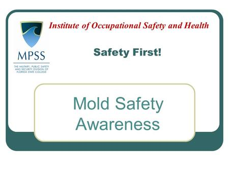 Safety First! Mold Safety Awareness Institute of Occupational Safety and Health.