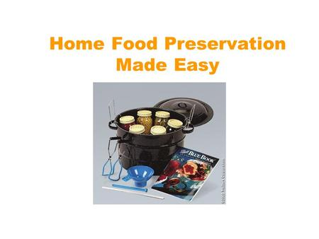 Home Food Preservation Made Easy. 2 Prepared by: Kimberly Baker, MS, RD, LD Food Safety and Nutrition Agent Clemson Extension Service Greenville County.