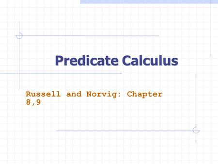 Predicate Calculus Russell and Norvig: Chapter 8,9.