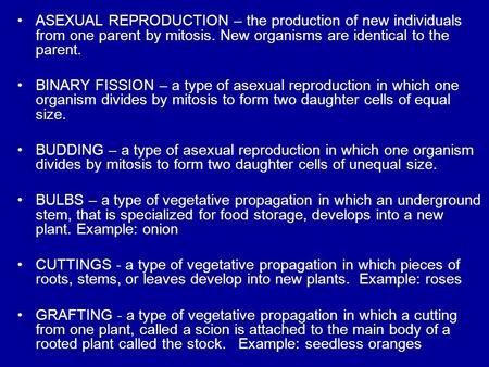 ASEXUAL REPRODUCTION – the production of new individuals from one parent by mitosis. New organisms are identical to the parent. BINARY FISSION – a type.