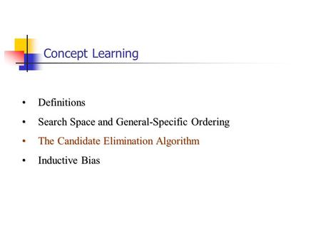 Concept Learning DefinitionsDefinitions Search Space and General-Specific OrderingSearch Space and General-Specific Ordering The Candidate Elimination.