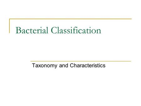 Bacterial Classification Taxonomy and Characteristics.