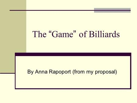 "The "" Game "" of Billiards By Anna Rapoport (from my proposal)"