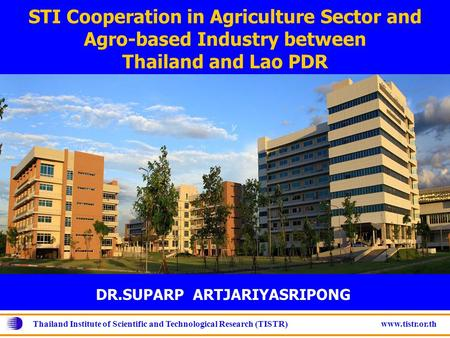 Thailand Institute of Scientific and Technological Research (TISTR) www.tistr.or.th STI Cooperation in Agriculture Sector and Agro-based Industry between.