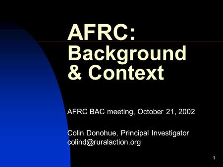 1 AFRC: Background & Context AFRC BAC meeting, October 21, 2002 Colin Donohue, Principal Investigator
