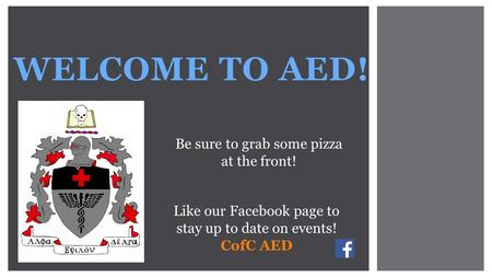 WELCOME TO AED! Be sure to grab some pizza at the front! Like our Facebook page to stay up to date on events! CofC AED.