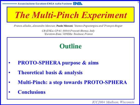 ICC2004 Madison, Wisconsin The Multi-Pinch Experiment Outline PROTO-SPHERA purpose & aims Theoretical basis & analysis Multi-Pinch: a step towards PROTO-SPHERA.