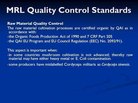MRL Quality Control Standards Raw Material Quality Control The raw material cultivation processes are certified organic by QAI as in accordance with: the.