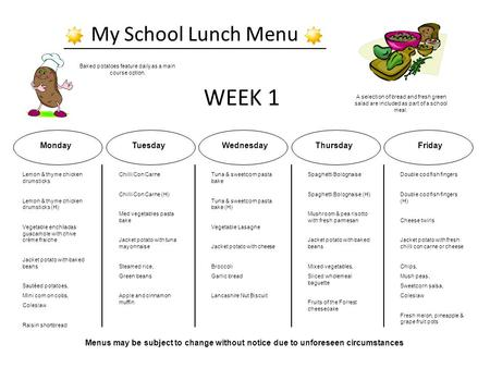 My School Lunch Menu A selection of bread and fresh green salad are included as part of a school meal. Baked potatoes feature daily as a main course option.
