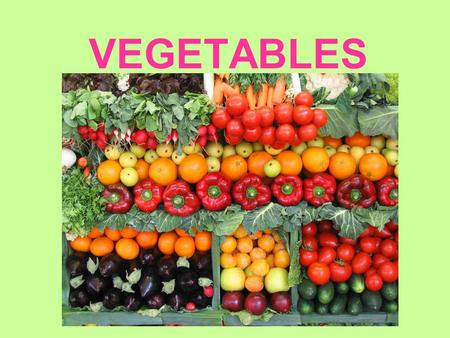 VEGETABLES. QUIZ Now, let's test your knowledge about vegetables…