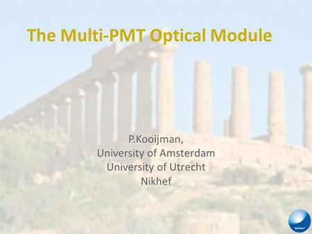 The Multi-PMT Optical Module P.Kooijman, University of Amsterdam University of Utrecht Nikhef.