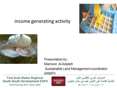 Income generating activity Presentation by : Mamoon Al Adaileh Sustainable Land Management coordinator ARMPII.