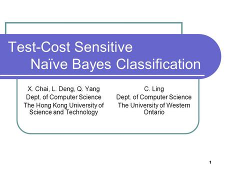 1 Test-Cost Sensitive Naïve Bayes Classification X. Chai, L. Deng, Q. Yang Dept. of Computer Science The Hong Kong University of Science and Technology.