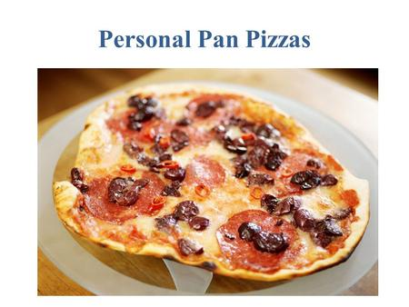 Personal Pan Pizzas. Ingredients for Pizza Dough 1 Tablespoon yeast 1 Cup warm water 1 Tablespoon honey (opt)(you can use sugar) 2 Tablespoons oil ¼-