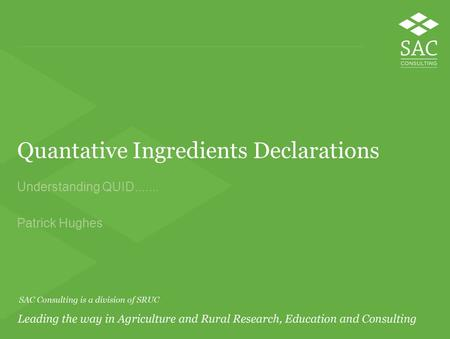 Quantative Ingredients Declarations Understanding QUID....... Patrick Hughes.
