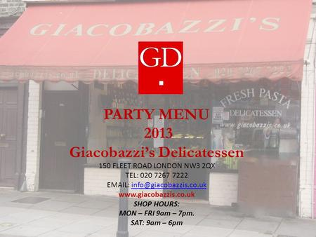 PARTY MENU 2013 Giacobazzi's Delicatessen 150 FLEET ROAD LONDON NW3 2QX TEL: 020 7267 7222