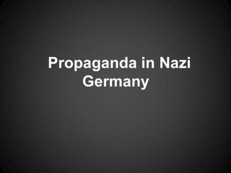 Propaganda in Nazi Germany. What is Propaganda? Propaganda is a form of psychological manipulation for the benefit of someone's personal agenda. It involves.