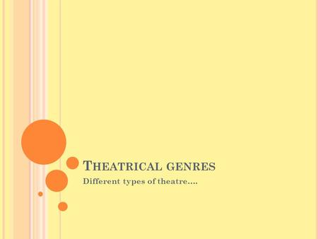 T HEATRICAL GENRES Different types of theatre….. C OMEDY AND TRAGEDY …