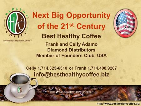 Next Big Opportunity of the 21 st Century Best Healthy Coffee Frank and Celly Adamo Diamond Distributors Member of Founders.