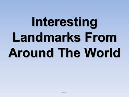 Interesting Landmarks From Around The World PUBLIC.