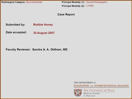 Case Report Submitted by:Robbie Honey Date accepted: 30 August 2007 Radiological Category:Principal Modality (1): Principal Modality (2): Musculoskeletal.