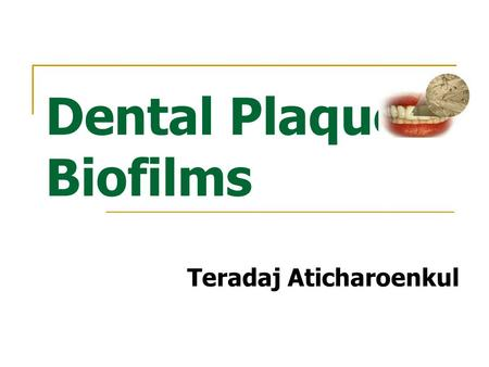 Dental Plaque Biofilms Teradaj Aticharoenkul. Periodontal disease chronic imflammatory lesions destruction supporting periodontal tissues associated with.