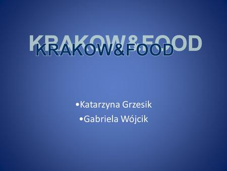 Katarzyna Grzesik Gabriela Wójcik. QUESTIONS 1.Your age: a) 15- 20 years old b) 40 – 50 years old c) 65 – 75 years old 2. What do you prefer: fast food.