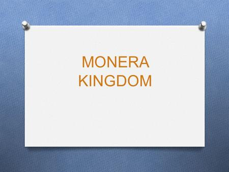 MONERA KINGDOM. UNICELLULAR PROKARYOTIC ORGANISMS Characteristics: O They are single-celled organisms O They DO NOT have nucleus. O They are prokaryotic.