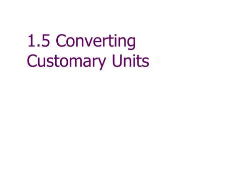 "1.5 Converting Customary Units. Customary Units of Measure The inch, foot, yard, mile are the basic units of measuring length in the ""customary"" scale."