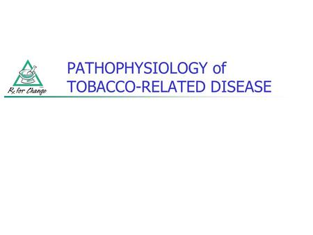 PATHOPHYSIOLOGY of TOBACCO-RELATED DISEASE. 2004 SURGEON GENERAL's REPORT: THE HEALTH CONSEQUENCES of SMOKING Cancer Cardiovascular disease Respiratory.