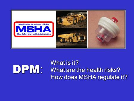 What is it? What are the health risks? How does MSHA regulate it? DPM :