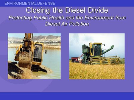 ENVIRONMENTAL DEFENSE Closing the Diesel Divide Protecting Public Health and the Environment from Diesel Air Pollution.