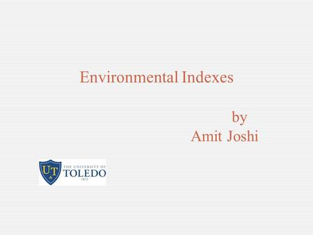 Environmental Indexes by Amit Joshi. Purpose Assess the potential risks posed by releases from industrial sources Conduct preliminary impact assessment.