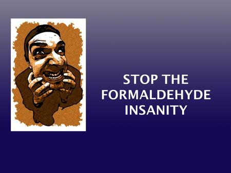 STOP THE FORMALDEHYDE INSANITY. Current edition brought to you by: FEMA Trailers.