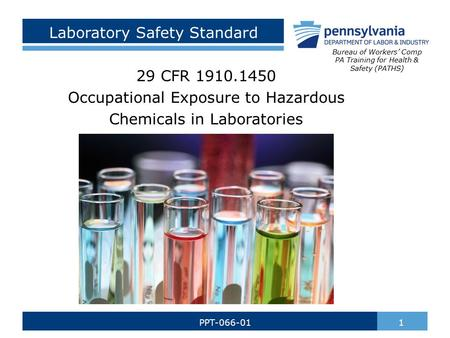Laboratory Safety Standard 29 CFR 1910.1450 Occupational Exposure to Hazardous Chemicals in Laboratories 1PPT-066-01 Bureau of Workers' Comp PA Training.