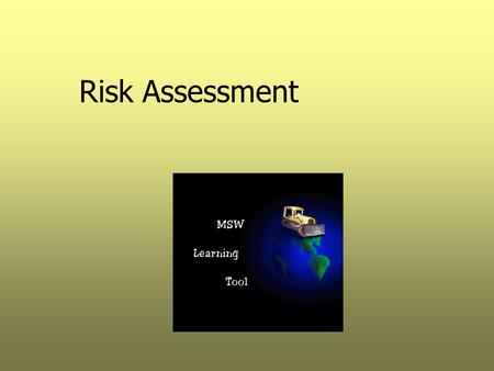Risk Assessment. Risk Assessment Topics  What is Risk?  Risk, Hazard and Exposure  How is Risk Expressed?  Risk Categories  What is Risk Assessment?