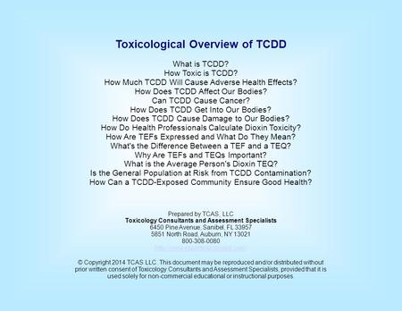 Toxicological Overview of TCDD What is TCDD? How Toxic is TCDD? How Much TCDD Will Cause Adverse Health Effects? How Does TCDD Affect Our Bodies? Can TCDD.